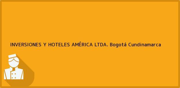 Teléfono, Dirección y otros datos de contacto para INVERSIONES Y HOTELES AMÉRICA LTDA., Bogotá, Cundinamarca, Colombia