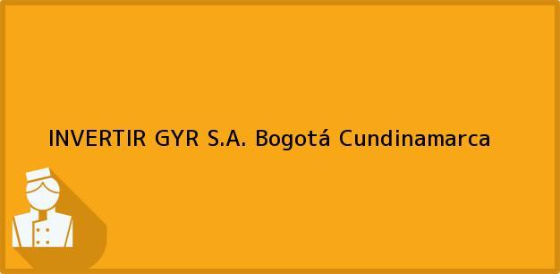Teléfono, Dirección y otros datos de contacto para INVERTIR GYR S.A., Bogotá, Cundinamarca, Colombia