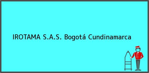 Teléfono, Dirección y otros datos de contacto para IROTAMA S.A.S., Bogotá, Cundinamarca, Colombia