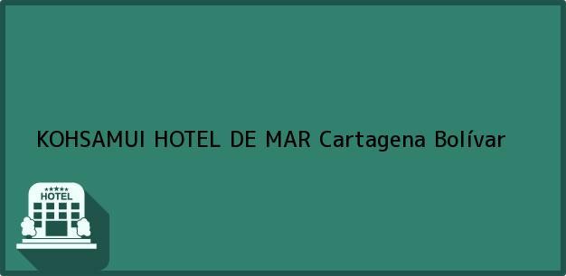 Teléfono, Dirección y otros datos de contacto para KOHSAMUI HOTEL DE MAR, Cartagena, Bolívar, Colombia