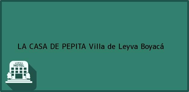 Teléfono, Dirección y otros datos de contacto para LA CASA DE PEPITA, Villa de Leyva, Boyacá, Colombia