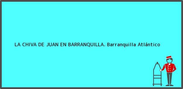 Teléfono, Dirección y otros datos de contacto para LA CHIVA DE JUAN EN BARRANQUILLA., Barranquilla, Atlántico, Colombia