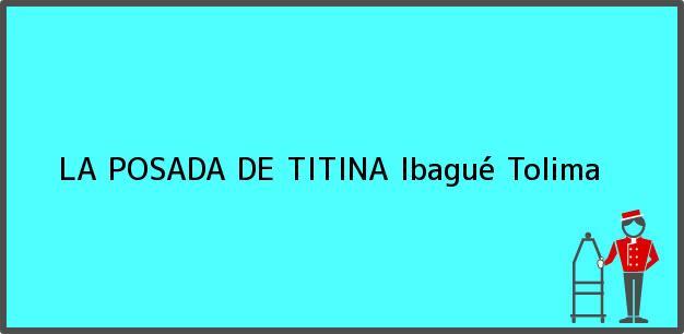 Teléfono, Dirección y otros datos de contacto para LA POSADA DE TITINA, Ibagué, Tolima, Colombia