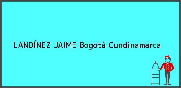 Teléfono, Dirección y otros datos de contacto para LANDÍNEZ JAIME, Bogotá, Cundinamarca, Colombia