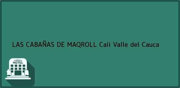 Teléfono, Dirección y otros datos de contacto para LAS CABAÑAS DE MAQROLL, Cali, Valle del Cauca, Colombia