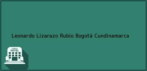 Teléfono, Dirección y otros datos de contacto para Leonardo Lizarazo Rubio, Bogotá, Cundinamarca, Colombia