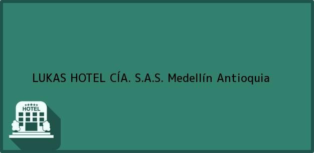 Teléfono, Dirección y otros datos de contacto para LUKAS HOTEL CÍA. S.A.S., Medellín, Antioquia, Colombia