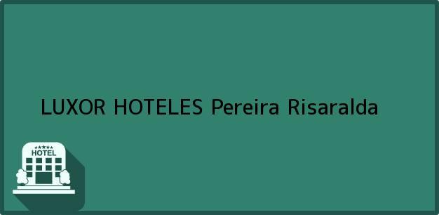 Teléfono, Dirección y otros datos de contacto para LUXOR HOTELES, Pereira, Risaralda, Colombia