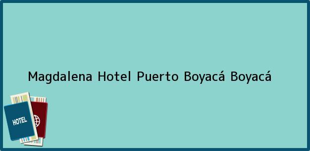 Teléfono, Dirección y otros datos de contacto para Magdalena Hotel, Puerto Boyacá, Boyacá, Colombia