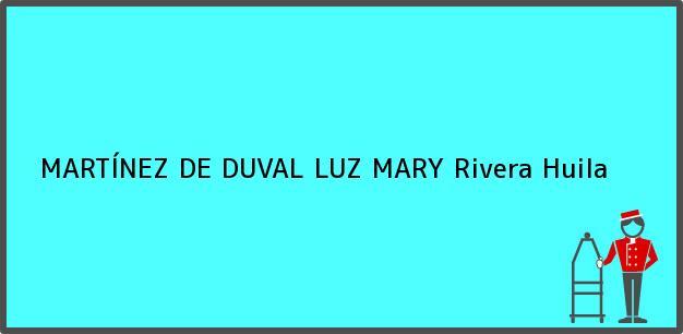 Teléfono, Dirección y otros datos de contacto para MARTÍNEZ DE DUVAL LUZ MARY, Rivera, Huila, Colombia