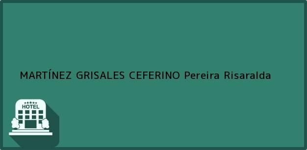 Teléfono, Dirección y otros datos de contacto para MARTÍNEZ GRISALES CEFERINO, Pereira, Risaralda, Colombia
