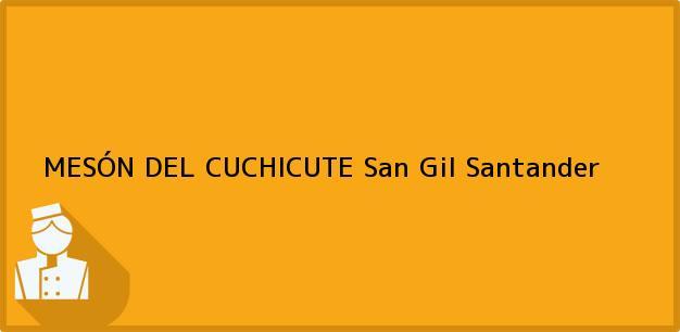 Teléfono, Dirección y otros datos de contacto para MESÓN DEL CUCHICUTE, San Gil, Santander, Colombia
