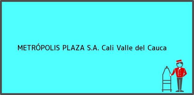 Teléfono, Dirección y otros datos de contacto para METRÓPOLIS PLAZA S.A., Cali, Valle del Cauca, Colombia