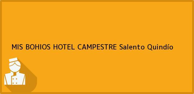 Teléfono, Dirección y otros datos de contacto para MIS BOHIOS HOTEL CAMPESTRE, Salento, Quindío, Colombia