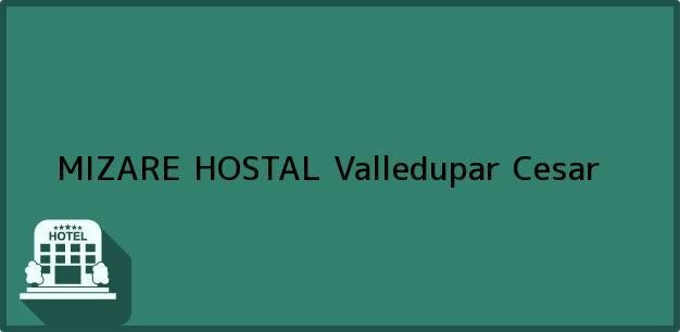 Teléfono, Dirección y otros datos de contacto para MIZARE HOSTAL, Valledupar, Cesar, Colombia