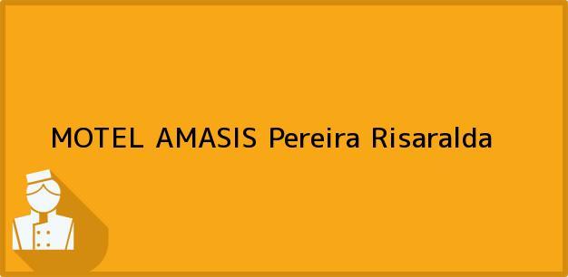 Teléfono, Dirección y otros datos de contacto para MOTEL AMASIS, Pereira, Risaralda, Colombia