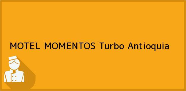 Teléfono, Dirección y otros datos de contacto para MOTEL MOMENTOS, Turbo, Antioquia, Colombia