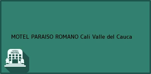 Teléfono, Dirección y otros datos de contacto para MOTEL PARAISO ROMANO, Cali, Valle del Cauca, Colombia