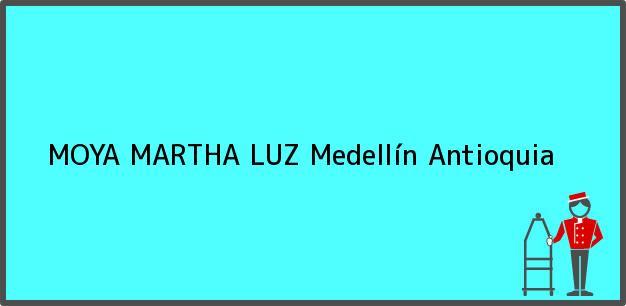Teléfono, Dirección y otros datos de contacto para MOYA MARTHA LUZ, Medellín, Antioquia, Colombia