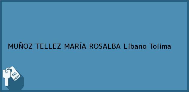 Teléfono, Dirección y otros datos de contacto para MUÑOZ TELLEZ MARÍA ROSALBA, Líbano, Tolima, Colombia