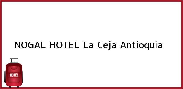 Teléfono, Dirección y otros datos de contacto para NOGAL HOTEL, La Ceja, Antioquia, Colombia