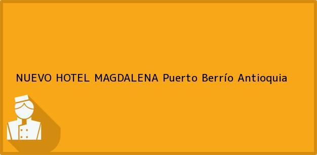 Teléfono, Dirección y otros datos de contacto para NUEVO HOTEL MAGDALENA, Puerto Berrío, Antioquia, Colombia