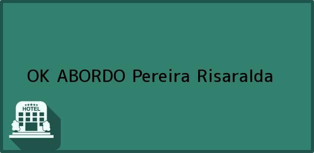Teléfono, Dirección y otros datos de contacto para OK ABORDO, Pereira, Risaralda, Colombia