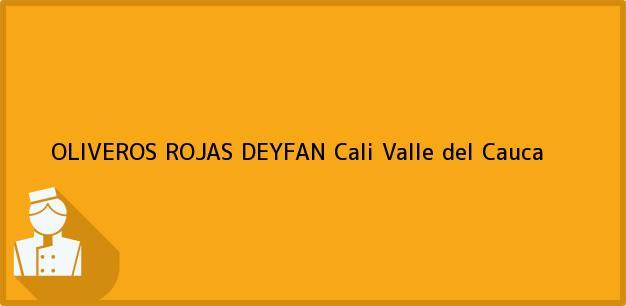 Teléfono, Dirección y otros datos de contacto para OLIVEROS ROJAS DEYFAN, Cali, Valle del Cauca, Colombia