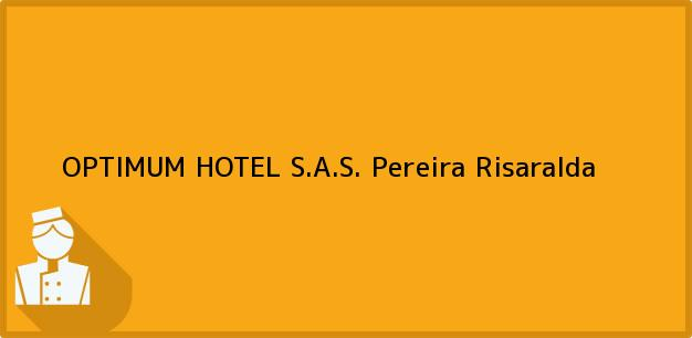 Teléfono, Dirección y otros datos de contacto para OPTIMUM HOTEL S.A.S., Pereira, Risaralda, Colombia