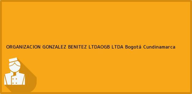 Teléfono, Dirección y otros datos de contacto para ORGANIZACION GONZALEZ BENITEZ LTDAOGB LTDA, Bogotá, Cundinamarca, Colombia