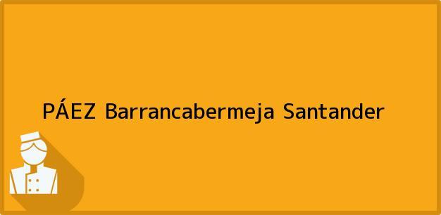 Teléfono, Dirección y otros datos de contacto para PÁEZ, Barrancabermeja, Santander, Colombia