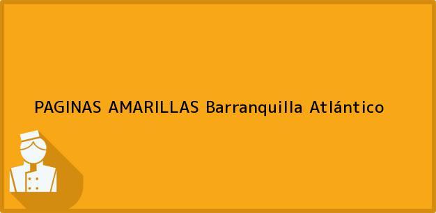 Teléfono, Dirección y otros datos de contacto para PAGINAS AMARILLAS, Barranquilla, Atlántico, Colombia