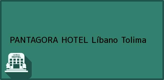 Teléfono, Dirección y otros datos de contacto para PANTAGORA HOTEL, Líbano, Tolima, Colombia