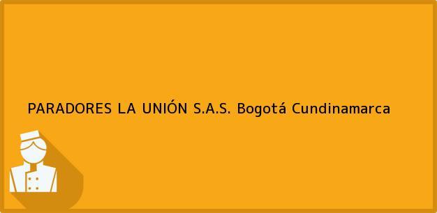 Teléfono, Dirección y otros datos de contacto para PARADORES LA UNIÓN S.A.S., Bogotá, Cundinamarca, Colombia
