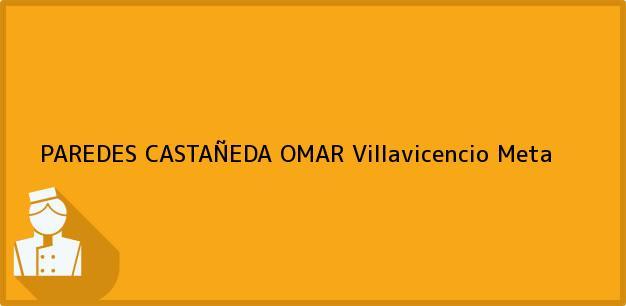 Teléfono, Dirección y otros datos de contacto para PAREDES CASTAÑEDA OMAR, Villavicencio, Meta, Colombia