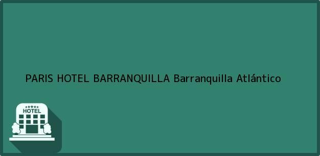 Teléfono, Dirección y otros datos de contacto para PARIS HOTEL BARRANQUILLA, Barranquilla, Atlántico, Colombia