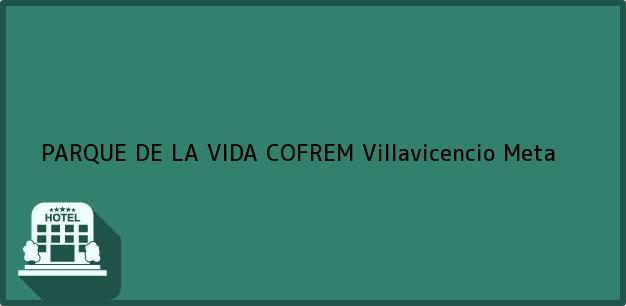 Teléfono, Dirección y otros datos de contacto para PARQUE DE LA VIDA COFREM, Villavicencio, Meta, Colombia