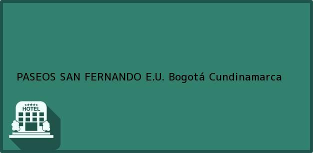 Teléfono, Dirección y otros datos de contacto para PASEOS SAN FERNANDO E.U., Bogotá, Cundinamarca, Colombia
