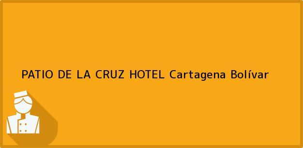Teléfono, Dirección y otros datos de contacto para PATIO DE LA CRUZ HOTEL, Cartagena, Bolívar, Colombia