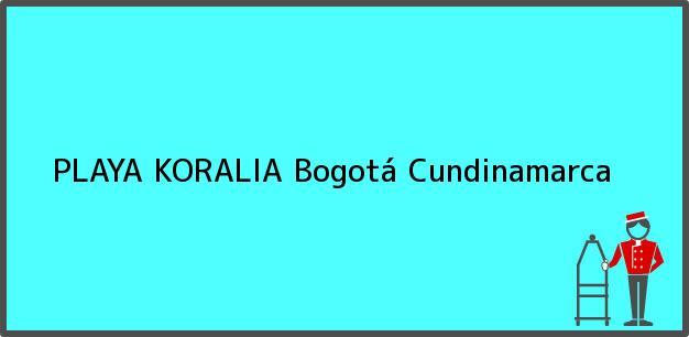 Teléfono, Dirección y otros datos de contacto para PLAYA KORALIA, Bogotá, Cundinamarca, Colombia