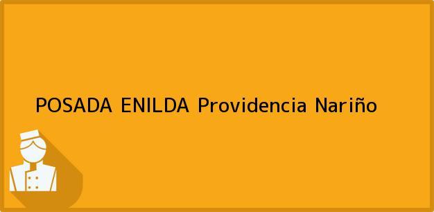 Teléfono, Dirección y otros datos de contacto para POSADA ENILDA, Providencia, Nariño, Colombia