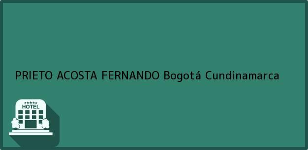 Teléfono, Dirección y otros datos de contacto para PRIETO ACOSTA FERNANDO, Bogotá, Cundinamarca, Colombia