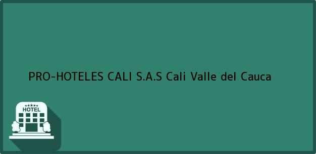 Teléfono, Dirección y otros datos de contacto para PRO-HOTELES CALI S.A.S, Cali, Valle del Cauca, Colombia