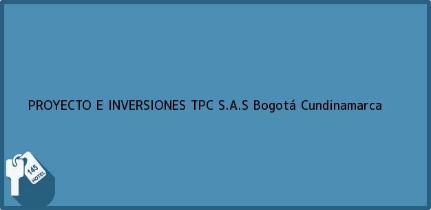 Teléfono, Dirección y otros datos de contacto para PROYECTO E INVERSIONES TPC S.A.S, Bogotá, Cundinamarca, Colombia