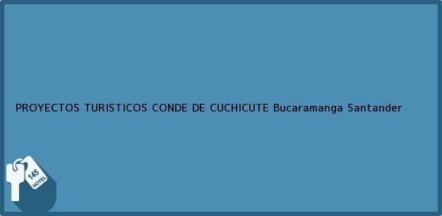 Teléfono, Dirección y otros datos de contacto para PROYECTOS TURISTICOS CONDE DE CUCHICUTE, Bucaramanga, Santander, Colombia