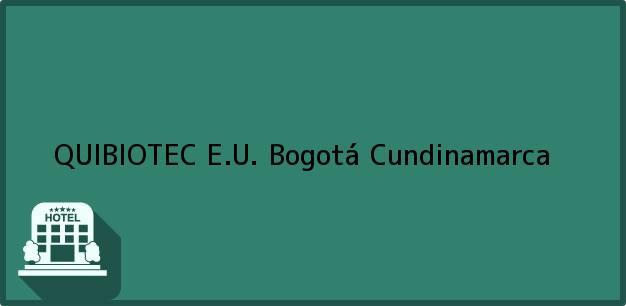 Teléfono, Dirección y otros datos de contacto para QUIBIOTEC E.U., Bogotá, Cundinamarca, Colombia