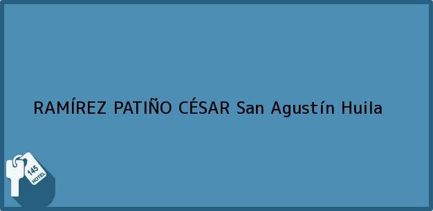 Teléfono, Dirección y otros datos de contacto para RAMÍREZ PATIÑO CÉSAR, San Agustín, Huila, Colombia
