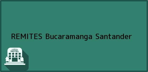 Teléfono, Dirección y otros datos de contacto para REMITES, Bucaramanga, Santander, Colombia