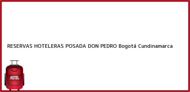 Teléfono, Dirección y otros datos de contacto para RESERVAS HOTELERAS POSADA DON PEDRO, Bogotá, Cundinamarca, Colombia