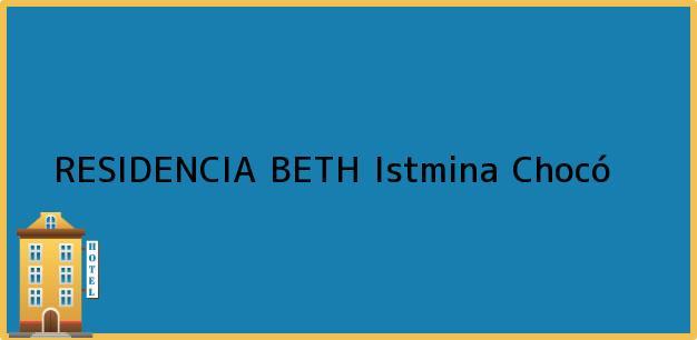 Teléfono, Dirección y otros datos de contacto para RESIDENCIA BETH, Istmina, Chocó, Colombia
